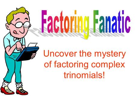 Uncover the mystery of factoring complex trinomials!