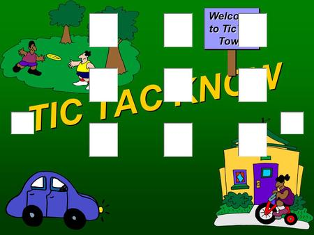 TIC TAC KNOW Welcome to TicTac Town Click to edit Master title style  Click to edit Master text styles O'sX's QA Round One  Select a location. BANKGAS.
