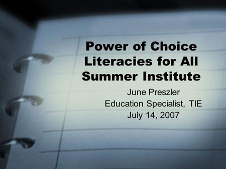 Power of Choice Literacies for All Summer Institute June Preszler Education Specialist, TIE July 14, 2007.