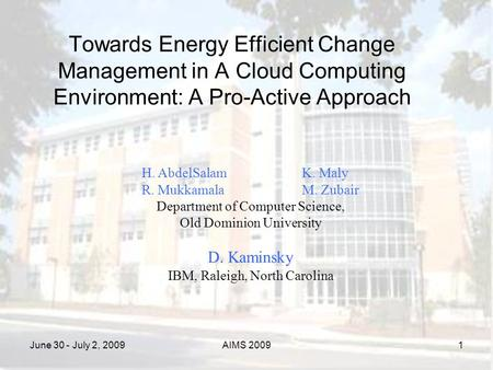June 30 - July 2, 2009AIMS 2009 Towards Energy Efficient Change Management in A Cloud Computing Environment: A Pro-Active Approach H. AbdelSalamK. Maly.