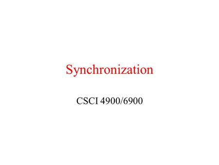 Synchronization CSCI 4900/6900. Importance of Clocks & Synchronization Avoiding simultaneous access of resources –Cooperate to grant exclusive access.
