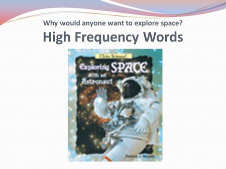 Why would anyone want to explore space? High Frequency Words.