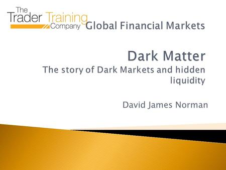 David James Norman.  Good morning  Why have the markets gone dark in the last 25 years?  How much business is conducted out of view?  What created.
