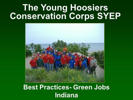 The Young Hoosiers Conservation Corps SYEP Best Practices- Green Jobs Indiana.