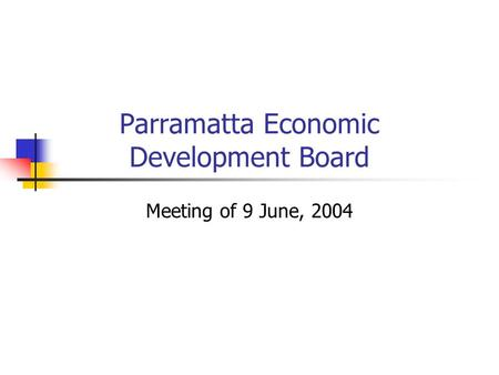Parramatta Economic Development Board Meeting of 9 June, 2004.