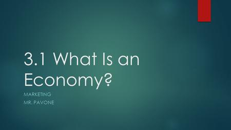 3.1 What Is an Economy? MARKETING MR. PAVONE. Economic Systems.