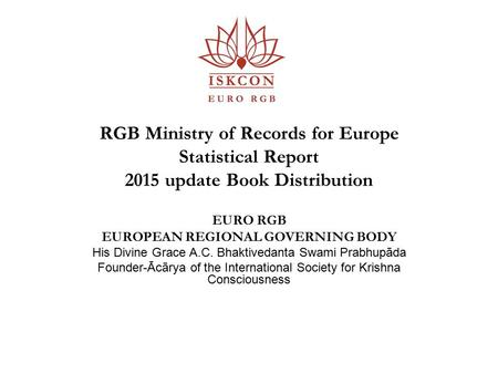 RGB Ministry of Records for Europe Statistical Report 2015 update Book Distribution EURO RGB EUROPEAN REGIONAL GOVERNING BODY His Divine Grace A.C. Bhaktivedanta.