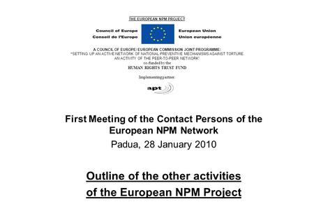 "___________________________ THE EUROPEAN NPM PROJECT A COUNCIL OF EUROPE/ EUROPEAN COMMISSION JOINT PROGRAMME: ""SETTING UP AN ACTIVE NETWORK OF NATIONAL."