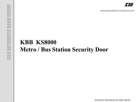 KBB KS8000 Metro / Bus Station Security Door All RIGHTS RESERVED BY KBB GROUP WORLDWIDE EXPERT OF AUTOMATIC DOOR.