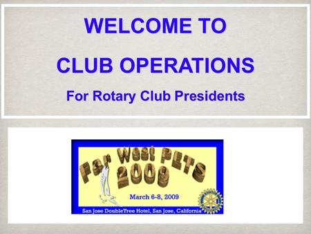 WELCOME TO CLUB OPERATIONS For Rotary Club Presidents.
