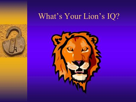 What's Your Lion's IQ? The Lions Motto is … A. Serve Others B. We Work C. We Serve D. Serve Always.