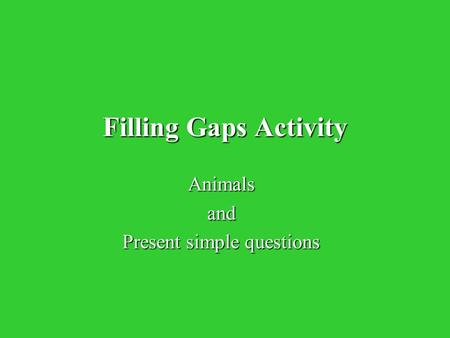 Filling Gaps Activity Animalsand Present simple questions.