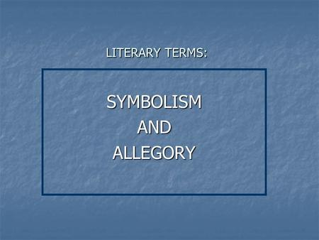 LITERARY TERMS: SYMBOLISMANDALLEGORY. SYMBOLISM SYMBOL: an object that stands for itself and a greater idea; it creates a direct, meaningful link between…