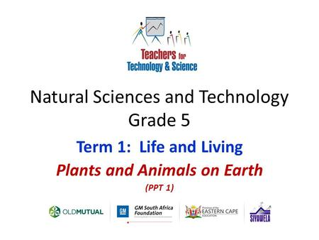 Natural Sciences and Technology Grade 5 Term 1: Life and Living Plants and Animals on Earth (PPT 1)
