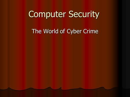 Computer Security The World of Cyber Crime Presentation Details This presentation will explain the purpose of bypassing security or stealing information.