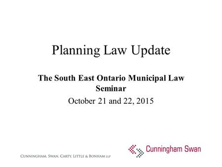 Planning Law Update The South East Ontario Municipal Law Seminar October 21 and 22, 2015.