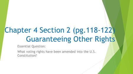 Chapter 4 Section 2 (pg.118-122) Guaranteeing Other Rights Essential Question: What voting rights have been amended into the U.S. Constitution?