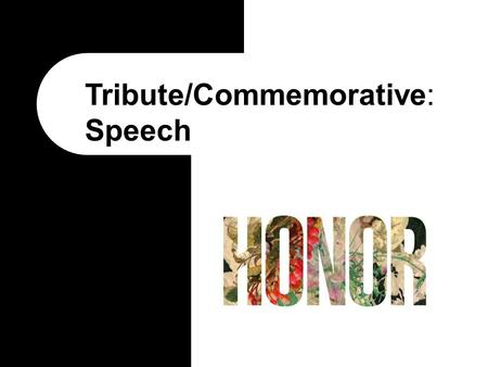 Tribute/Commemorative: Speech. What are Tribute Speeches Tribute Speech: a speech that pays tribute to a person, a group of people, an institution, or.