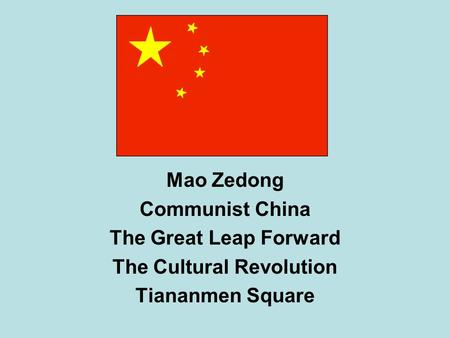 Mao Zedong Communist China The Great Leap Forward The Cultural Revolution Tiananmen Square.