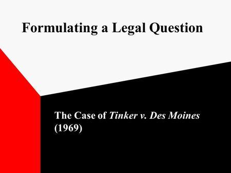 Formulating a Legal Question The Case of Tinker v. Des Moines (1969)