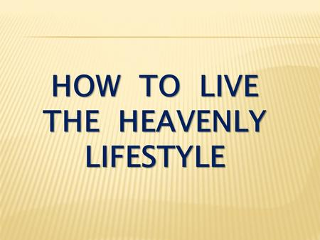 HOW TO LIVE THE HEAVENLY LIFESTYLE. Ephesians 4:25-28 Therefore each of you must put off falsehood and speak truthfully to his neighbor, for we are all.