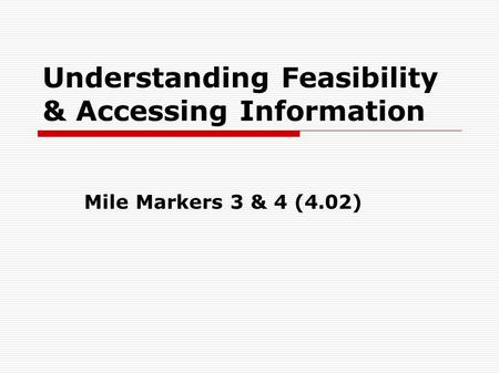 Understanding Feasibility & Accessing Information Mile Markers 3 & 4 (4.02)