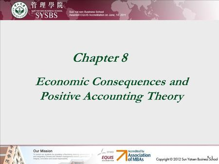8 - 1 Chapter 8 Economic Consequences and Positive Accounting Theory.