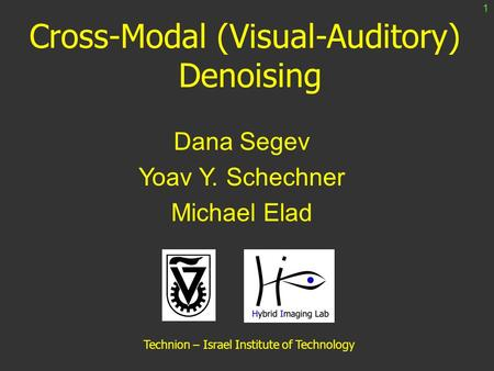 Cross-Modal (Visual-Auditory) Denoising Dana Segev Yoav Y. Schechner Michael Elad Technion – Israel Institute of Technology 1.
