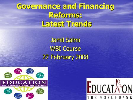 Governance and Financing Reforms: Latest Trends Jamil Salmi WBI Course 27 February 2008.