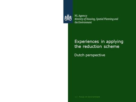 >> Focus on environment Experiences in applying the reduction scheme Dutch perspective.
