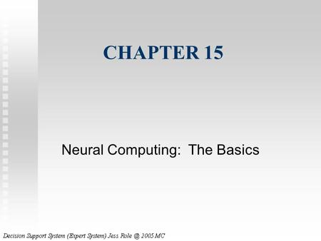 CHAPTER 15 Neural Computing: The Basics. n Artificial Neural Networks (ANN) n Mimics How Our Brain Works n Machine Learning.
