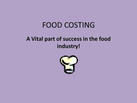 FOOD COSTING A Vital part of success in the food industry!
