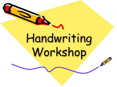 Handwriting Workshop. Aims To raise the profile of Handwriting in school and enthuse parents, staff and children. Provide support for helping your child.