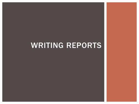 WRITING REPORTS.  Observe presentation and participate in discussions about report writing  Group activity to discuss the report worksheet provided.