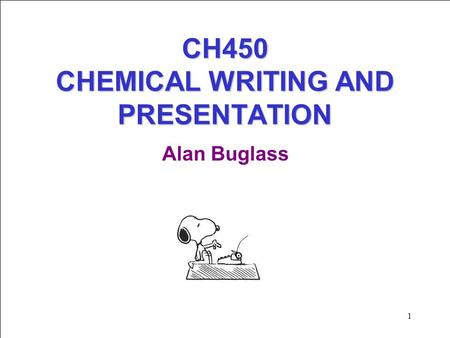 1 CH450 CHEMICAL WRITING AND PRESENTATION Alan Buglass.