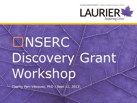 NSERC Discovery Grant Workshop Charity Parr-Vásquez, PhD | Sept 12, 2013.