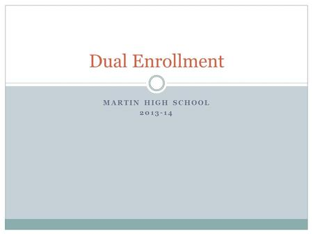 MARTIN HIGH SCHOOL 2013-14 Dual Enrollment. Dual Enrollment Laws Postsecondary Enrollment Options Act (PA 160 of 1996) Career and Technical Preparation.