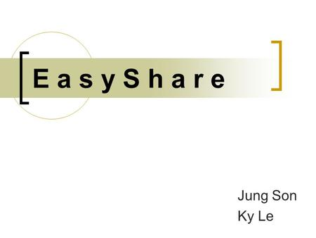 E a s y S h a r e Jung Son Ky Le. Operational Concepts Recent years, huge number of growth in Internet users and broadband usage File-sharing become extremely.