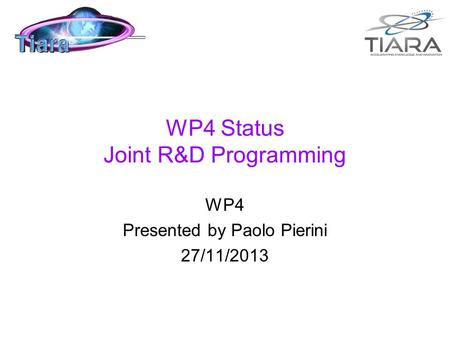WP4 Status Joint R&D Programming WP4 Presented by Paolo Pierini 27/11/2013.