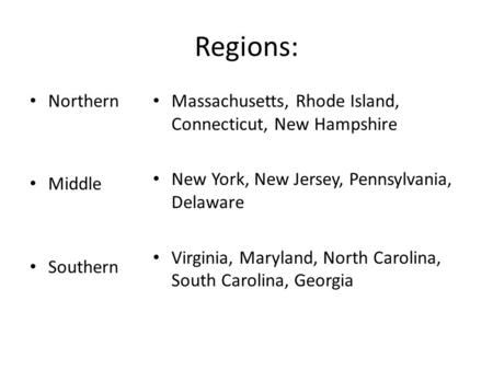 Regions: Northern Middle Southern Massachusetts, Rhode Island, Connecticut, New Hampshire New York, New Jersey, Pennsylvania, Delaware Virginia, Maryland,