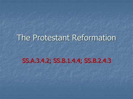The Protestant Reformation SS.A.3.4.2; SS.B.1.4.4; SS.B.2.4.3.
