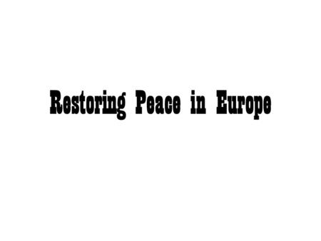 Restoring Peace in Europe.  TERMS  Reactionary: People who opposed change and wanted a return to absolute monarchs. liberalism: political philosophy.