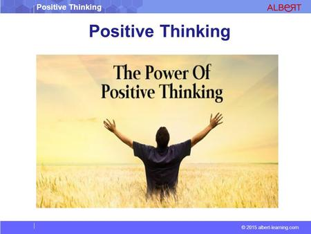 Positive Thinking © 2015 albert-learning.com Positive Thinking.
