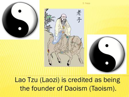 Lao Tzu (Laozi) is credited as being the founder of Daoism (Taoism). E. Napp.