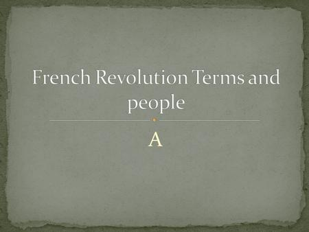 A. French Revolution Bastille Reign of Terror Napoleonic Code Nationalism Congress of Vienna Balance of Power Liberalism Conservatism Bourgeois Coup détat.