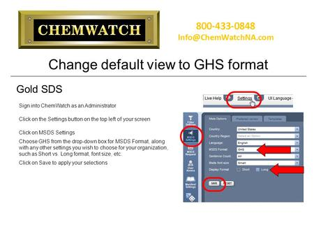 Change default view to GHS format Sign into ChemWatch as an Administrator Click on the Settings button on the top left of your screen Click on MSDS Settings.
