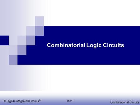 © Digital Integrated Circuits 2nd Combinational Circuits EE141 1 Combinatorial Logic Circuits.