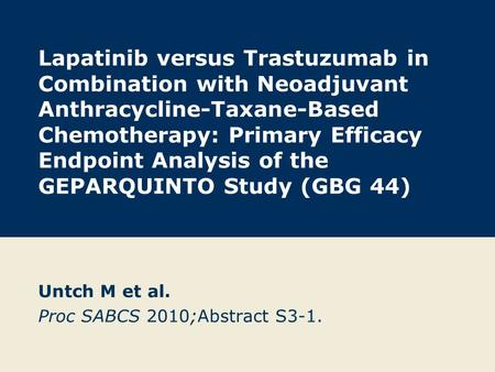 Lapatinib versus Trastuzumab in Combination with Neoadjuvant Anthracycline-Taxane-Based Chemotherapy: Primary Efficacy Endpoint Analysis of the GEPARQUINTO.