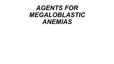 AGENTS FOR MEGALOBLASTIC ANEMIAS. Megaloblastic anemia is treated with folic acid and vitamin B12. Folate deficiencies usually occur secondary to increased.