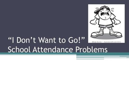 """I Don't Want to Go!"" School Attendance Problems."